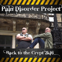 Pain Disorder Project - Back To The Crypt 2K16