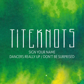 Titeknots - Sign Your Name /  Dancers Really Up / Don't Be Surprised