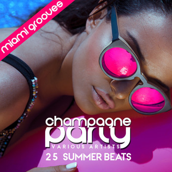 Various Artists - Champagne Party - Miami Grooves (25 Summer Beats)