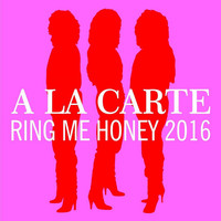 A La Carte - Ring Me Honey 2016