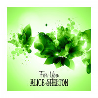 Alice Shelton - For You