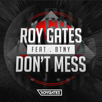 Roy Gates - Don't Mess (feat. BTNY)