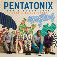 Pentatonix - Can't Sleep Love (Danny L Harle Remix)