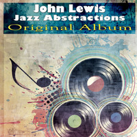 John Lewis - Jazz Abstractions (Original Album)