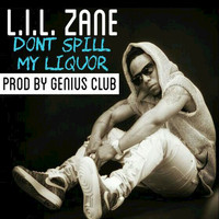 Lil Zane - Don't Spill My Liquor (Explicit)