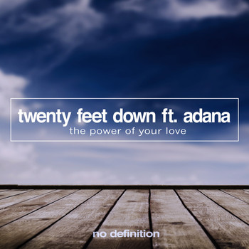 Twenty Feet Down feat. Adana - The Power of Your Love