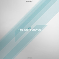 AM - Time Isn't Forever