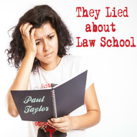 Paul Taylor - They Lied About Law School