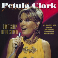 Petula Clark - Don't Sleep in the Subway - Her Greatest Hits