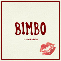 Bimbo - Kiss Of Death