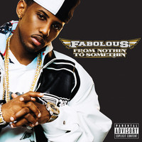 Fabolous - From Nothin' To Somethin' (Bonus Track Version [Explicit])