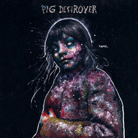 Pig Destroyer - Painter of Dead Girls (Deluxe Edition)