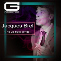 Jacques Brel - The 25 Best Songs