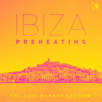 Various Artists - Ibiza Preheating (The 2016 Warm up Session)