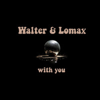 Walter & Lomax - With You
