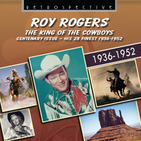 Roy Rogers - Roy Rogers: The King of the Cowboys