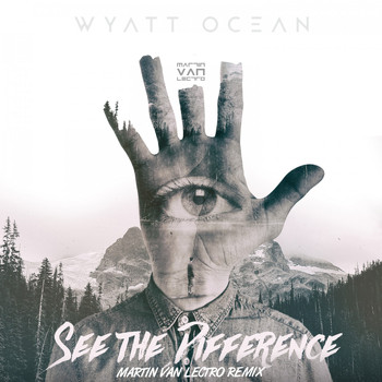 Wyatt Ocean - See the Difference (Martin Van Lectro Remix)