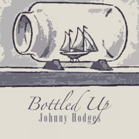 Johnny Hodges - Bottled Up