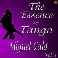 Miguel Calo - The Essence of Tango: Miguel Caló, Vol. 1