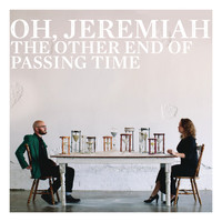 Oh Jeremiah - The Other End of Passing Time