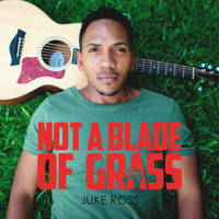 Juke Ross - Not a Blade of Grass