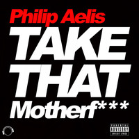 Philip Aelis - Take That Motherf*** (Explicit)