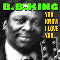 B. B. King - You Know I Love You
