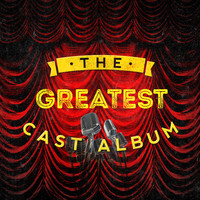 Soundtrack/cast Album - The Greatest Cast Album