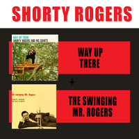 Shorty Rogers - Way up There + the Swinging Mr. Rogers