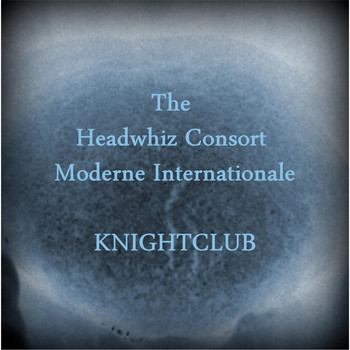 The Headwhiz Consort Moderne Internationale - Knightclub