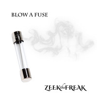 ZEEKtheFREAK - Blow a Fuse