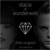 Stacia x Wunderwald - Does Us Good