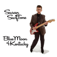 Susan Surftone - Blue Moon of Kentucky