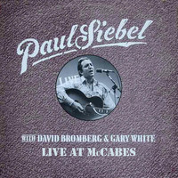 Paul Siebel - Live at Mccabe's (feat. David Bromberg & Gary White)