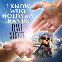 Ravi Singh - I Know Who Holds My Hands