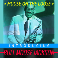 Bull Moose Jackson - Moose on the Loose - Introducing Bull Moose Jackson