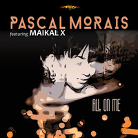 Pascal Morais - All On Me feat. Maikal X