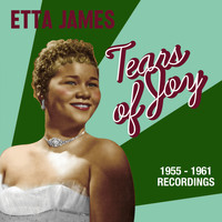 Etta James - Tears of Joy: 1955-1961 Recordings