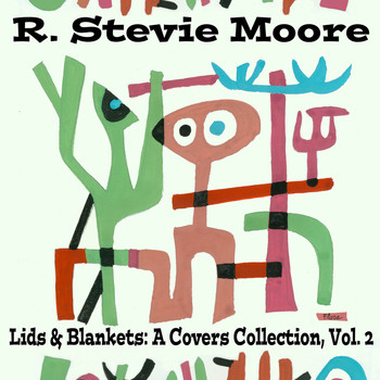 R. Stevie Moore - Lids & Blankets: A Covers Collection