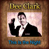 Dee Clark - This Is the Night
