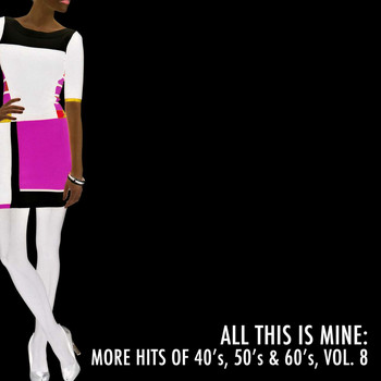 Various Artists - All This Is Mine: More Hits of 40's, 50's & 60's, Vol. 8