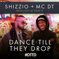 Shizzio with MC DT & Kami K - Dance Till They Drop