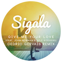 Sigala feat. John Newman & Nile Rodgers - Give Me Your Love (Cedric Gervais Remix Radio Edit)