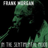 Frank Morgan - In the Sentimental Mood