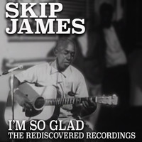 Skip James - I'm So Glad: The Rediscovered Recordings