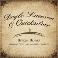 Doyle Lawson & Quicksilver - Burden Bearer