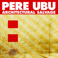 Pere Ubu - Architectural Salvage