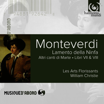 Les Arts Florissants and William Christie - Monteverdi: Lamento de la Ninfa & Altri Canti