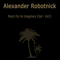 Alexander Robotnick - Music for an Imaginary Club VOL 5