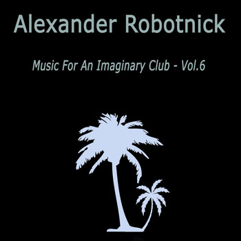 Alexander Robotnick - Music for an Imaginary Club VOL 6